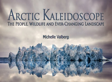 """I landed in the Arctic and my whole world changed,"" says photographer Michelle Valberg about her work in the Arctic, featured in her new book, Arctic Kaleidoscope."